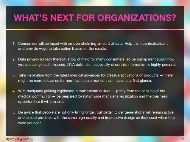 39 WHAT'S NEXT FOR ORGANIZATIONS? 1. Consumers will be faced with an overwhelming amount of data. Help them contextualize ...