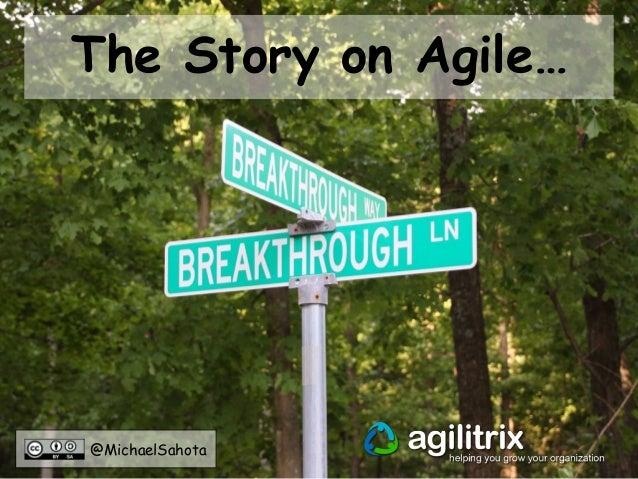 @MichaelSahota The Story on Agile…