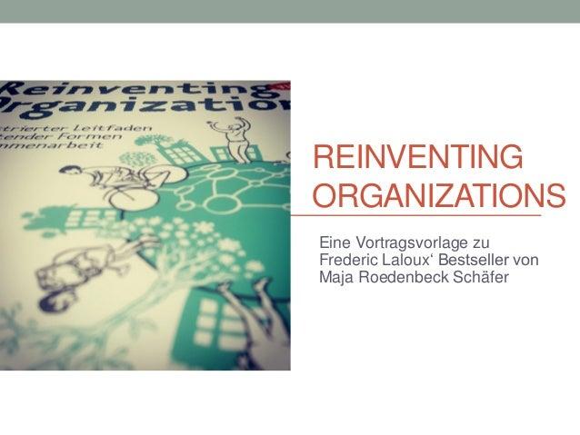 REINVENTING ORGANIZATIONS Eine Vortragsvorlage zu Frederic Laloux' Bestseller von Maja Roedenbeck Schäfer