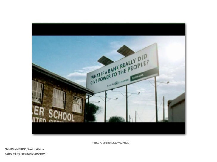 http://youtu.be/LFxCwSaFHOoNet#Work BBDO, South AfricaRebranding Nedbank (2006/07)
