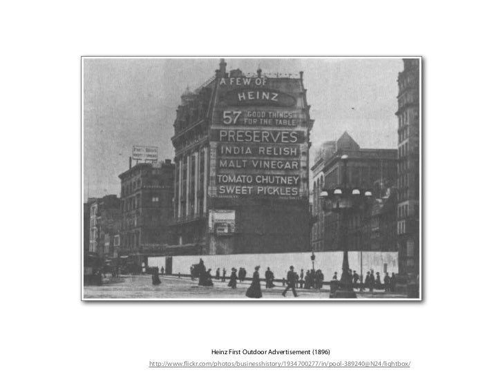 Heinz First Outdoor Advertisement (1896)http://www. ickr.com/photos/businesshistory/1934700277/in/pool-389240@N24/lightbox/