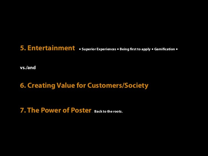 5. Entertainment        ● Superior Experiences ● Being rst to apply ● Gami cation ●vs./and6. Creating Value for Customers/...