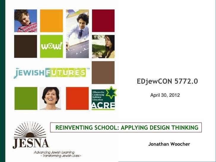 EDjewCON 5772.0                             April 30, 2012REINVENTING SCHOOL: APPLYING DESIGN THINKING                    ...
