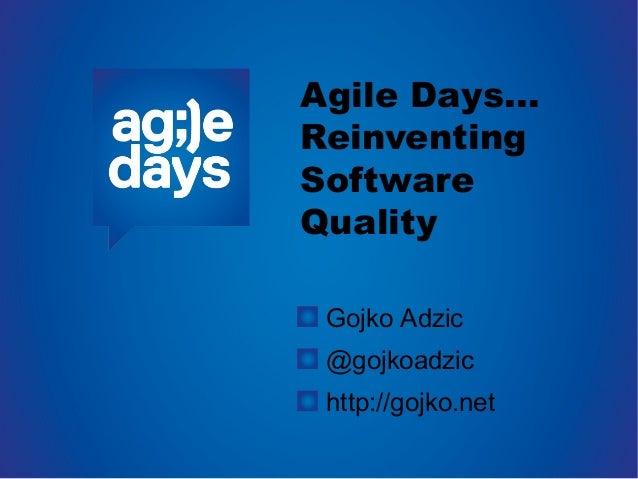Agile Days...ReinventingSoftwareQualityGojko Adzic@gojkoadzichttp://gojko.net