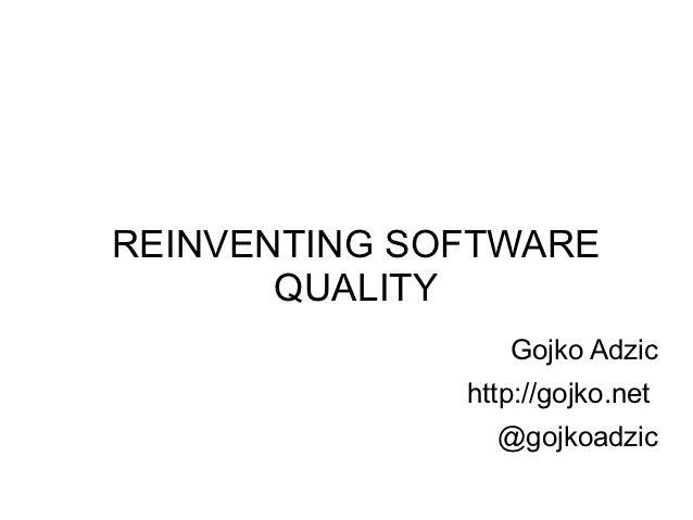 REINVENTING SOFTWARE       QUALITY                 Gojko Adzic              http://gojko.net                @gojkoadzic