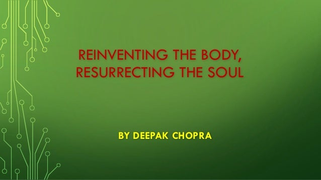 REINVENTING THE BODY, RESURRECTING THE SOULBY DEEPAK CHOPRA
