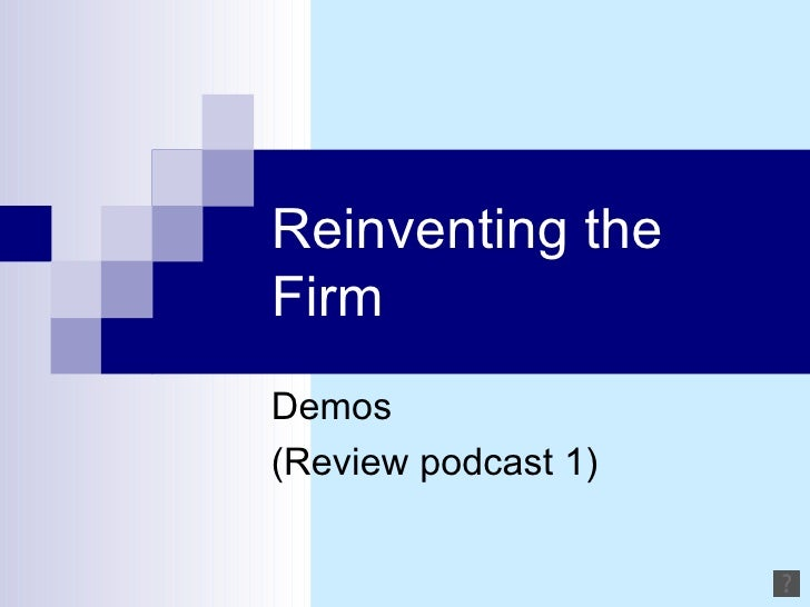 Reinventing the Firm Demos  (Review podcast 1)