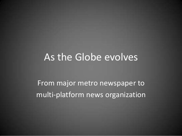 As the Globe evolves From major metro newspaper to multi-platform news organization