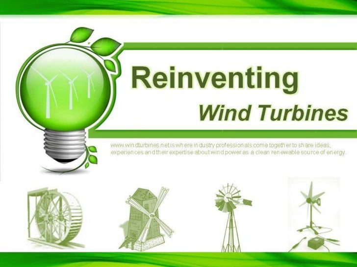 Reinventing<br />Wind Turbines<br />www.windturbines.net is where industry professionals come together to share ideas, exp...