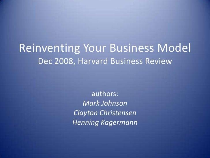 <li>Reinventing Your Business ModelDec 2008, Harvard Business Review<br />authors:<br />Mark Johnson<br />Clayton Christen...