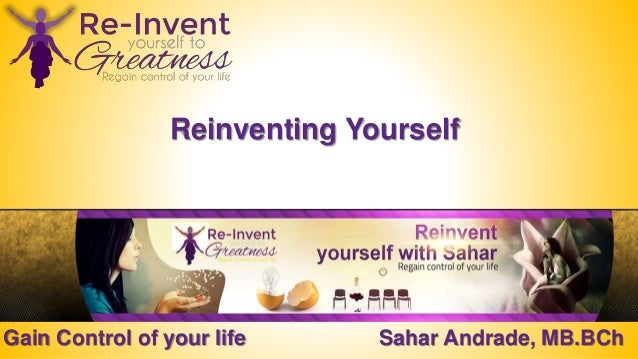 Gain Control of your life Sahar Andrade, MB.BCh Reinventing Yourself