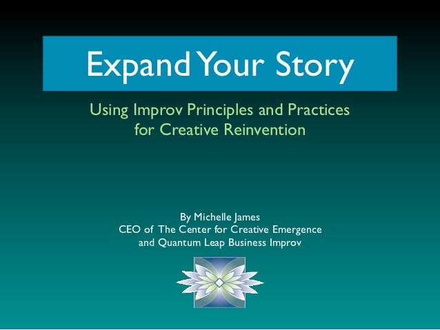 Expand Your StoryUsing Improv Principles and Practices      for Creative Reinvention               By Michelle James    CE...