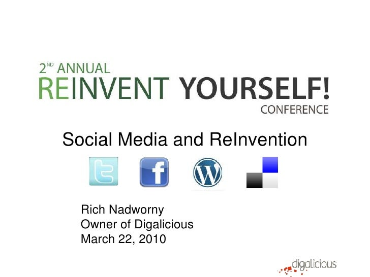 Social Media and ReInvention<br />Rich Nadworny<br />Digalicious<br />March 22, 2010<br />
