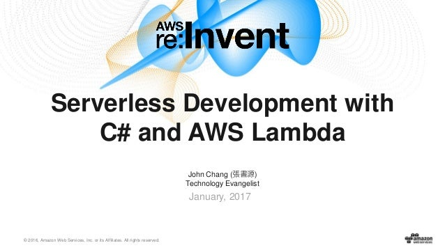 © 2016, Amazon Web Services, Inc. or its Affiliates. All rights reserved. John Chang (張書源) Technology Evangelist January, ...