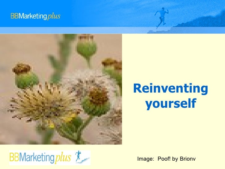 Reinventing yourself Image:  Poof! by Brionv