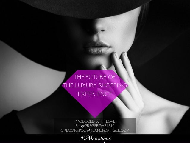 THE FUTURE OF THE LUXURY SHOPPING EXPERIENCE PRODUCED WITH LOVE BY @GREGFROMPARIS GREGORY.POUY@LAMERCATIQUE.COM LaMercatiq...