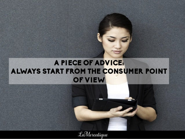 A PIECE OF ADVICE: ALWAYS START FROM THE CONSUMER POINT OF VIEW LaMercatique