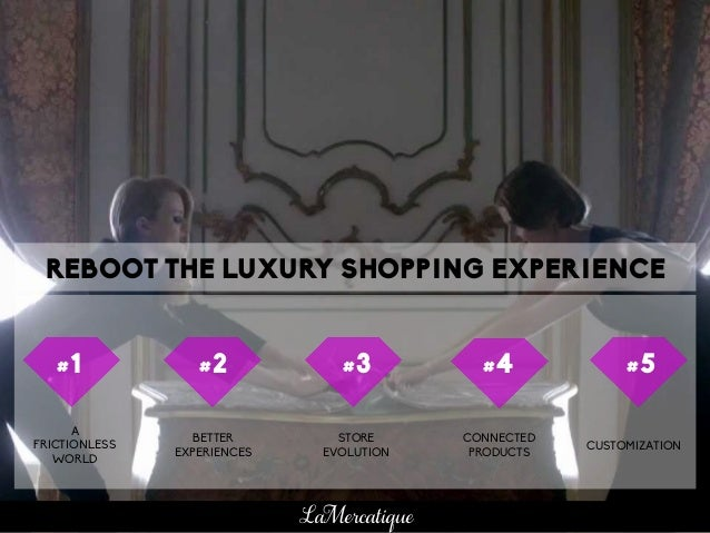 A FRICTIONLESS WORLD BETTER EXPERIENCES STORE EVOLUTION CONNECTED PRODUCTS CUSTOMIZATION REBOOT THE LUXURY SHOPPING EXPERI...