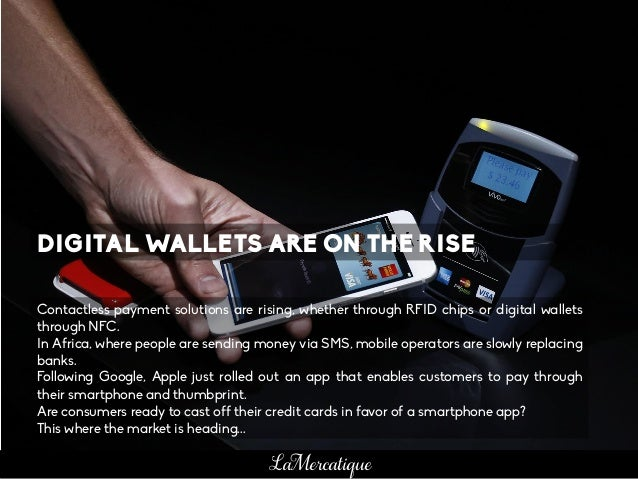 DIGITAL WALLETS ARE ON THE RISE Contactless payment solutions are rising, whether through RFID chips or digital wallets th...