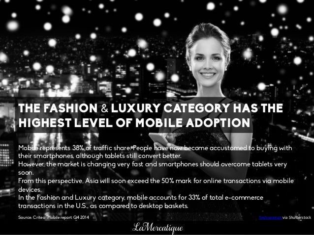 THE FASHION & LUXURY CATEGORY HAS THE HIGHEST LEVEL OF MOBILE ADOPTION Mobile represents 38% of traffic share. People have...