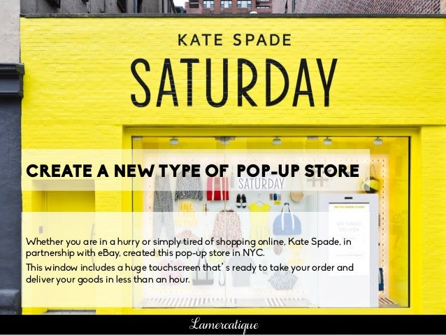 CREATE A NEW TYPE OF POP-UP STORE Whether you are in a hurry or simply tired of shopping online, Kate Spade, in partnershi...