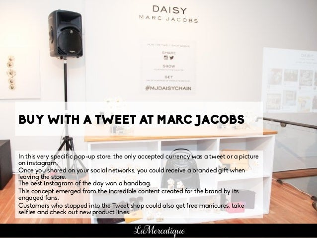 BUY WITH A TWEET AT MARC JACOBS In this very specific pop-up store, the only accepted currency was a tweet or a picture on...