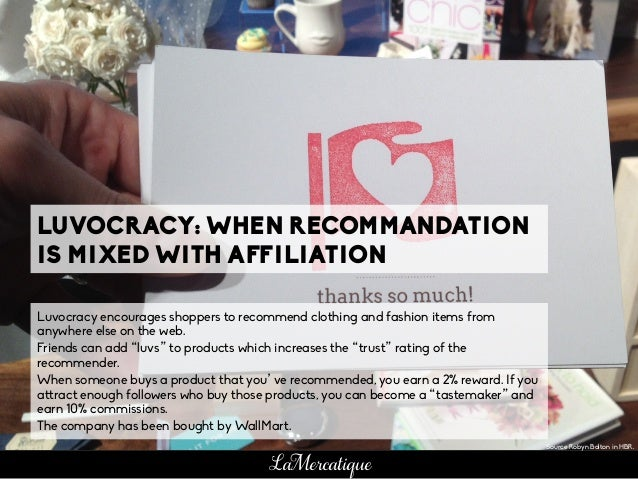 LaMercatique LUVOCRACY: WHEN RECOMMANDATION IS MIXED WITH AFFILIATION Luvocracy encourages shoppers to recommend clothing ...