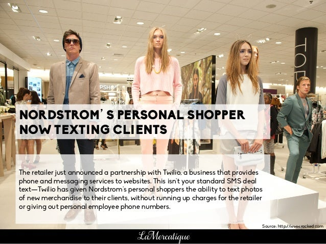NORDSTROM'S PERSONAL SHOPPER NOW TEXTING CLIENTS The retailer just announced a partnership with Twilio, a business that pr...