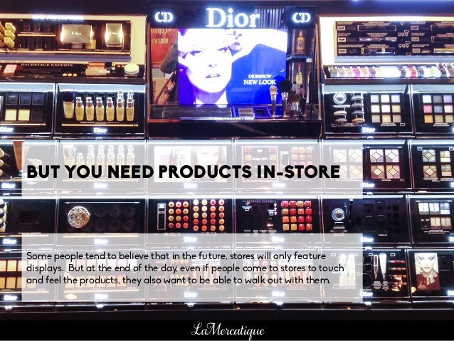 BUT YOU NEED PRODUCTS IN-STORE Some people tend to believe that in the future, stores will only feature displays. But at t...