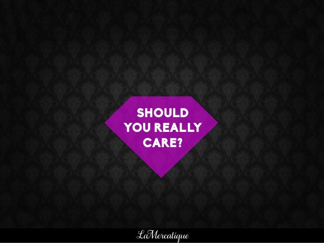 SHOULD YOU REALLY CARE? LaMercatique