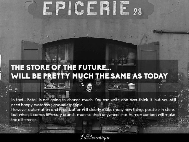 THE STORE OF THE FUTURE... WILL BE PRETTY MUCH THE SAME AS TODAY In fact... Retail is not going to change much. You can wr...