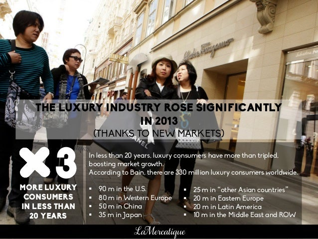 THE LUXURY INDUSTRY ROSE SIGNIFICANTLY IN 2013 (THANKS TO NEW MARKETS) 3 In less than 20 years, luxury consumers have more...