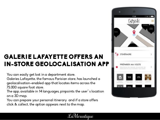 You can easily get lost in a department store. Galeries Lafayette, the famous Parisian store, has launched a geolocalisati...
