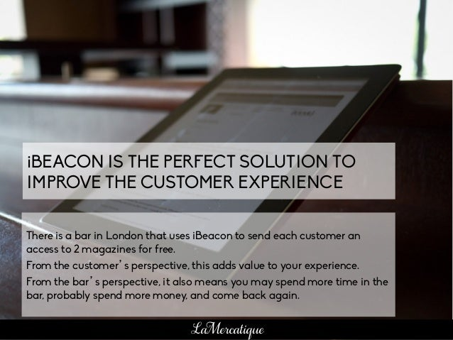 65 LaMercatique iBEACON IS THE PERFECT SOLUTION TO IMPROVE THE CUSTOMER EXPERIENCE There is a bar in London that uses iBea...