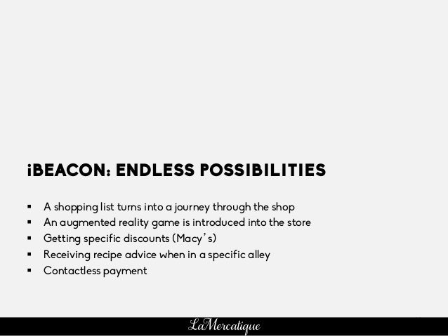 66 LaMercatique iBEACON: ENDLESS POSSIBILITIES §  A shopping list turns into a journey through the shop §  An augmented ...