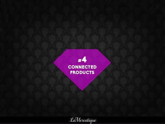 #4 CONNECTED PRODUCTS LaMercatique