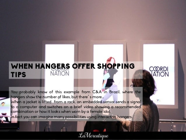 You probably know of this example from C&A in Brazil, where the hangers show the number of likes, but there's more... When...
