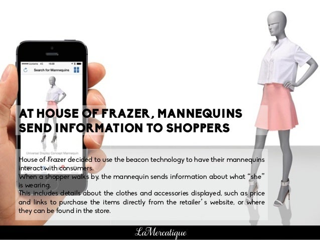 House of Frazer decided to use the beacon technology to have their mannequins interact with consumers. When a shopper walk...