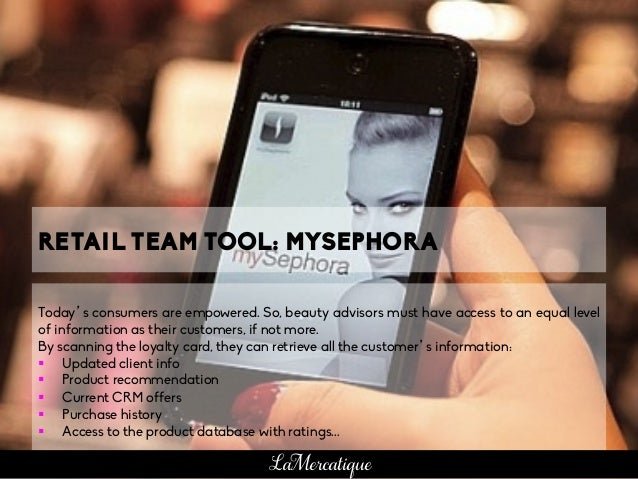 RETAIL TEAM TOOL: MYSEPHORA Today's consumers are empowered. So, beauty advisors must have access to an equal level of inf...