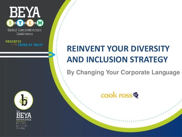 REINVENT YOUR DIVERSITY AND INCLUSION STRATEGY By Changing Your Corporate Language