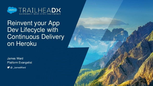 Reinvent your App Dev Lifecycle with Continuous Delivery on Heroku James Ward Platform Evangelist @_JamesWard
