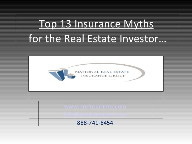 Top 13 Insurance Myths   for the Real Estate Investor… www.nreinsurance.com [email_address] 888-741-8454
