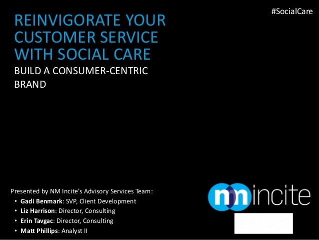 #SocialCare REINVIGORATE YOUR CUSTOMER SERVICE WITH SOCIAL CARE BUILD A CONSUMER-CENTRIC BRANDPresented by NM Incite's Adv...