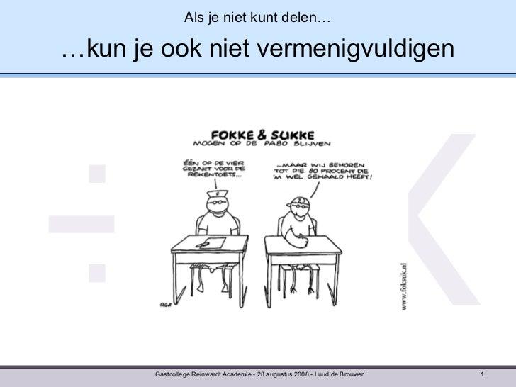 Gastcollege Reinwardt Academie - 28 augustus 2008 - Luud de Brouwer Als je niet kunt delen… …kun je ook niet vermenigvuldi...