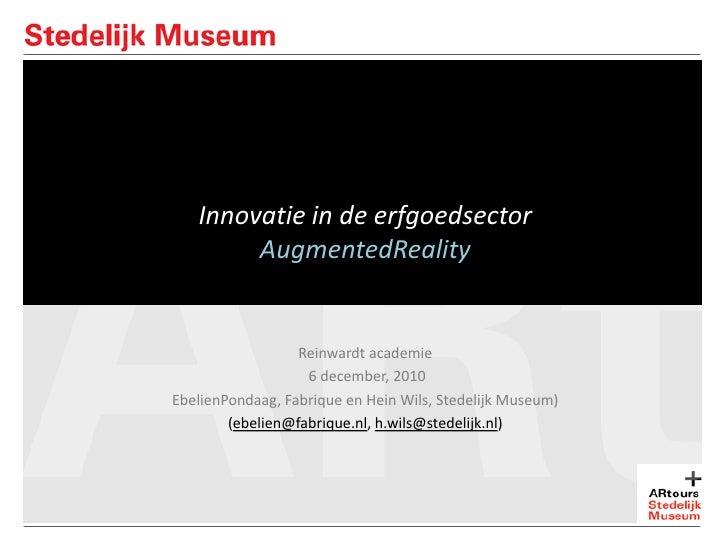 Innovatie in de erfgoedsector<br />AugmentedReality<br />Reinwardt academie<br /> 6 december, 2010 <br />EbelienPondaag, F...