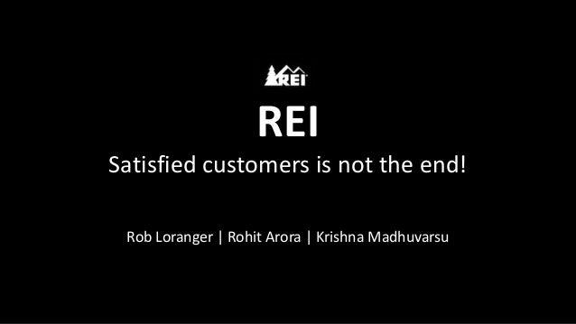 REISatisfied customers is not the end! Rob Loranger | Rohit Arora | Krishna Madhuvarsu
