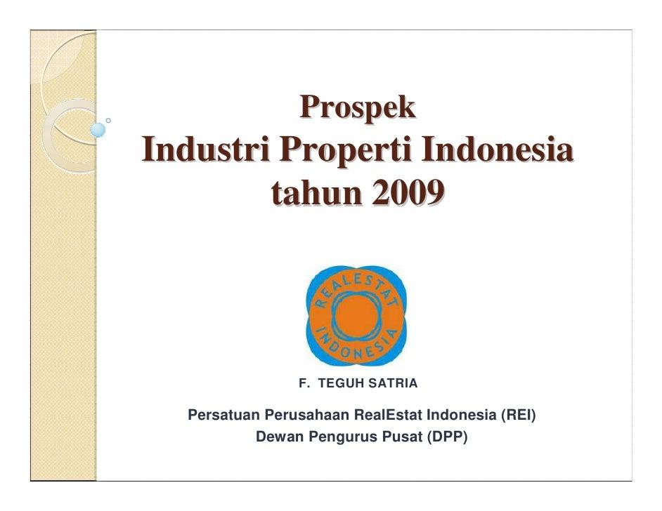Prospek Industri Properti Indonesia         tahun 2009                    F. TEGUH SATRIA    Persatuan Perusahaan RealEsta...