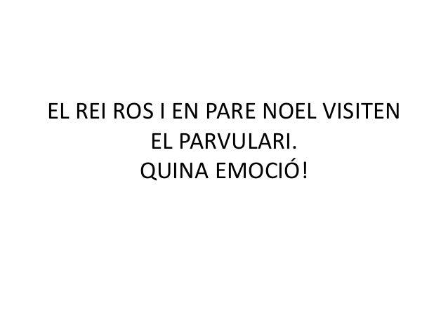EL REI ROS I EN PARE NOEL VISITEN  EL PARVULARI.  QUINA EMOCIÓ!