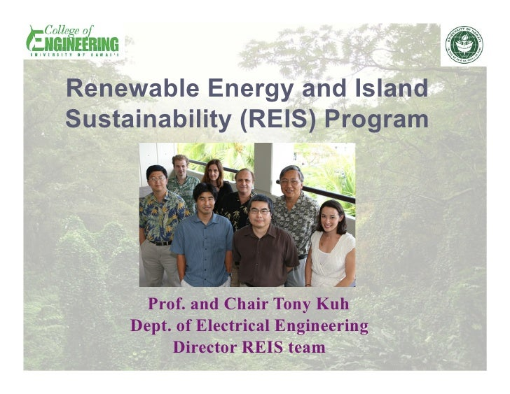 Renewable Energy and Island Sustainability (REIS) Program            Prof. and Chair Tony Kuh      Dept. of Electrical Eng...
