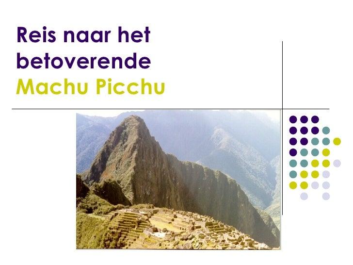 Reis naar het betoverende Machu Picchu